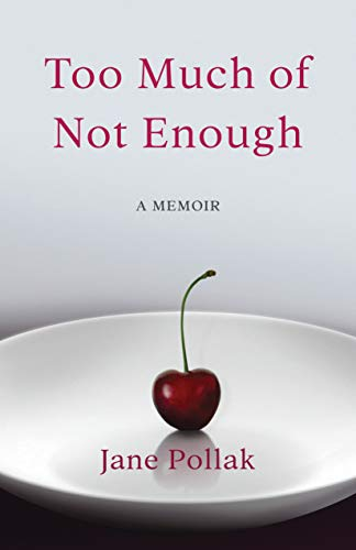 Jane Pollak - TOO MUCH OF NOT ENOUGH